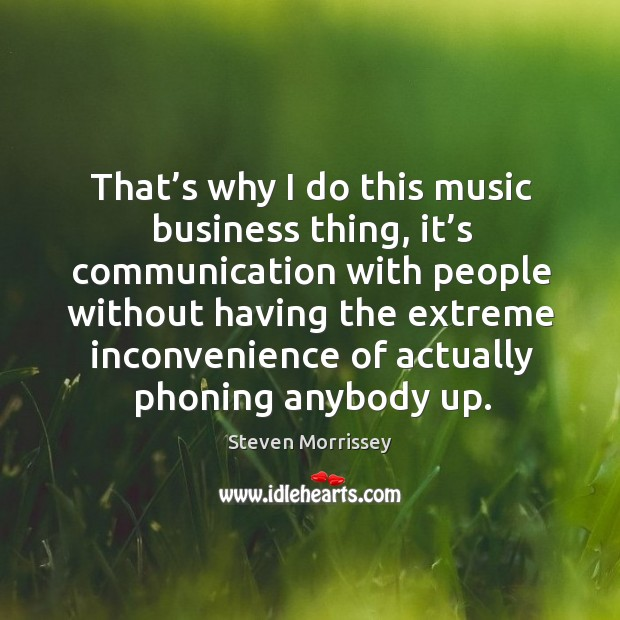 Image, That's why I do this music business thing, it's communication with people without having the extreme