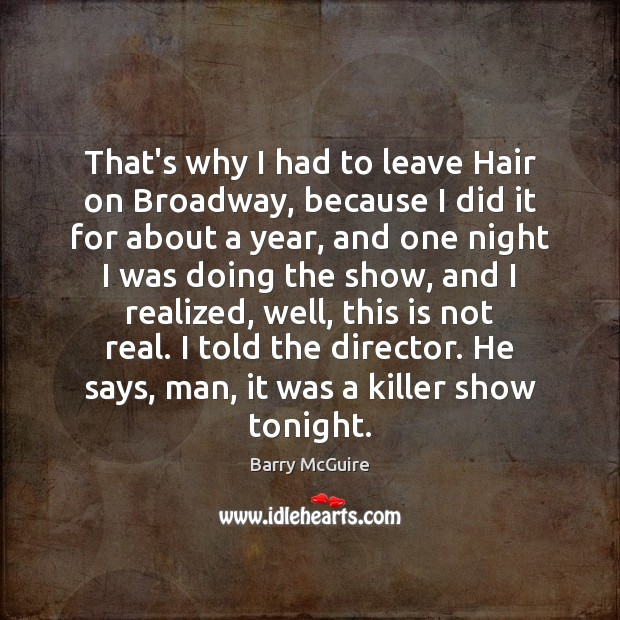 Image, That's why I had to leave Hair on Broadway, because I did