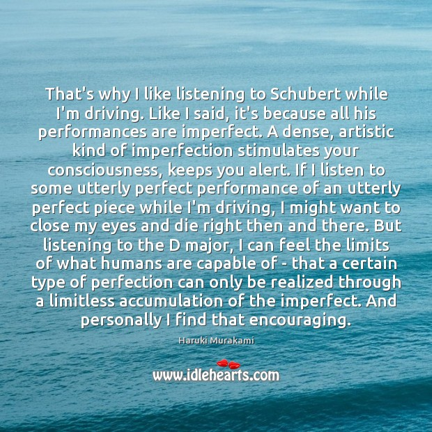 That's why I like listening to Schubert while I'm driving. Like I Imperfection Quotes Image