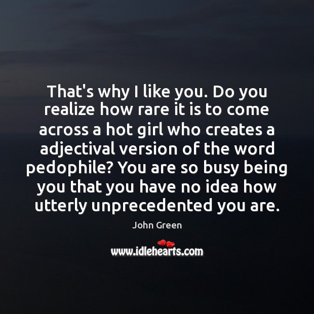 Image, That's why I like you. Do you realize how rare it is