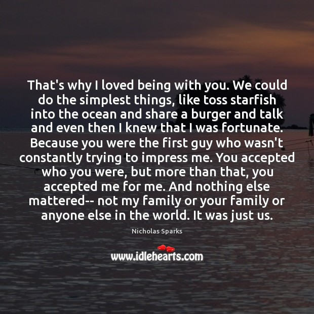 That's why I loved being with you. We could do the simplest Nicholas Sparks Picture Quote