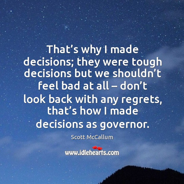That's why I made decisions; they were tough decisions but we shouldn't feel bad at all – don't look back with any regrets Image