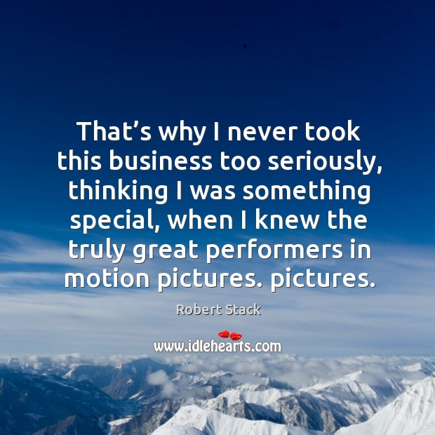 Image, That's why I never took this business too seriously, thinking I was something special