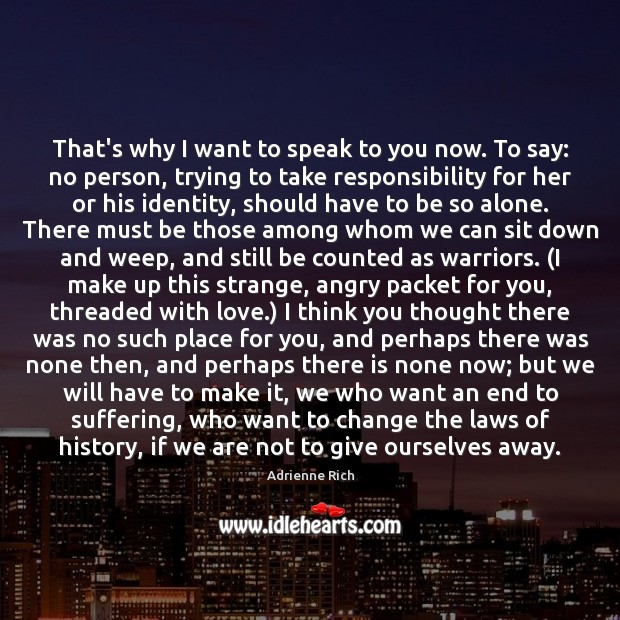 That's why I want to speak to you now. To say: no Adrienne Rich Picture Quote