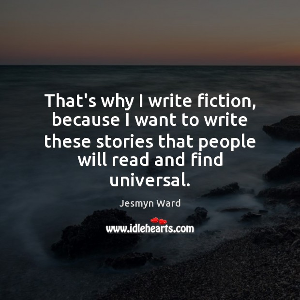 That's why I write fiction, because I want to write these stories Image