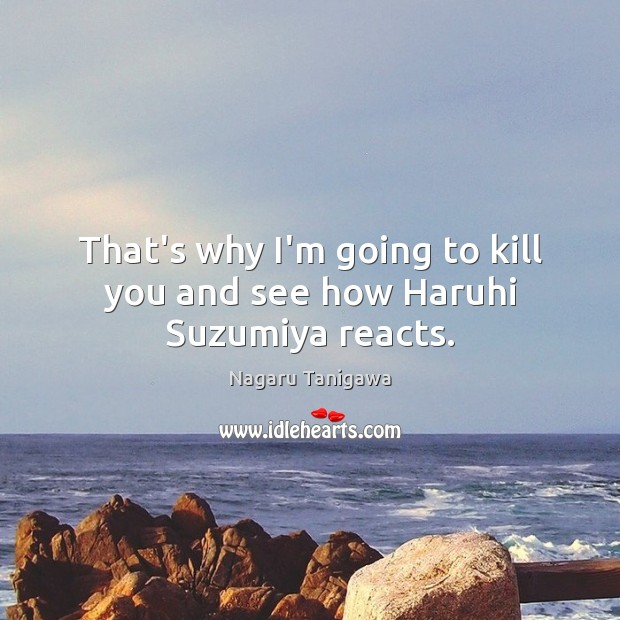 Image, That's why I'm going to kill you and see how Haruhi Suzumiya reacts.