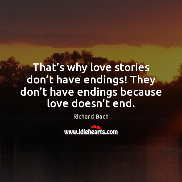 Image, That's why love stories don't have endings! They don't