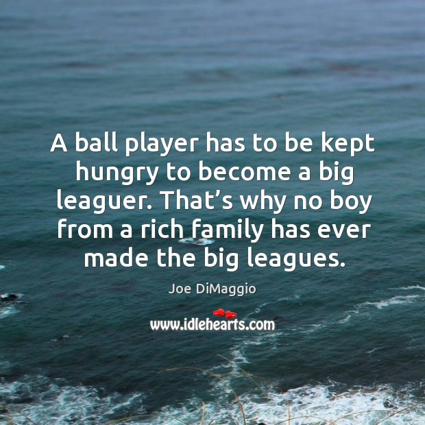 Image, That's why no boy from a rich family has ever made the big leagues.