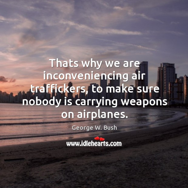 Image, Thats why we are inconveniencing air traffickers, to make sure nobody is