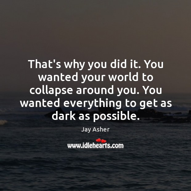 That's why you did it. You wanted your world to collapse around Image