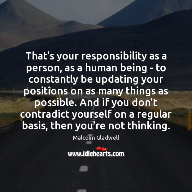 That's your responsibility as a person, as a human being – to Malcolm Gladwell Picture Quote