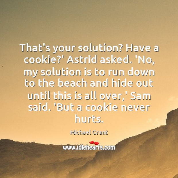 That's your solution? Have a cookie?' Astrid asked. 'No, my solution Solution Quotes Image