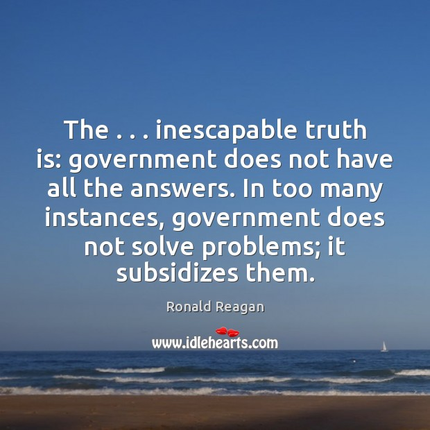 Image, The . . . inescapable truth is: government does not have all the answers. In