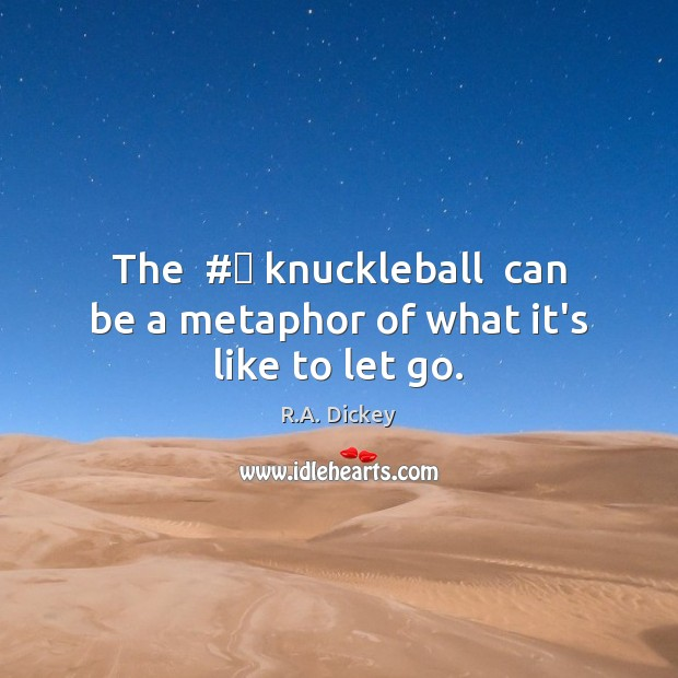 Picture Quote by R.A. Dickey