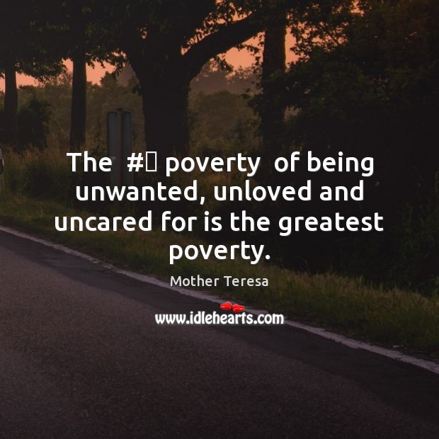 Image, The  #‎ poverty  of being unwanted, unloved and uncared for is the greatest poverty.