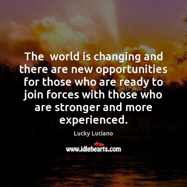 The  world is changing and there are new opportunities for those who Image