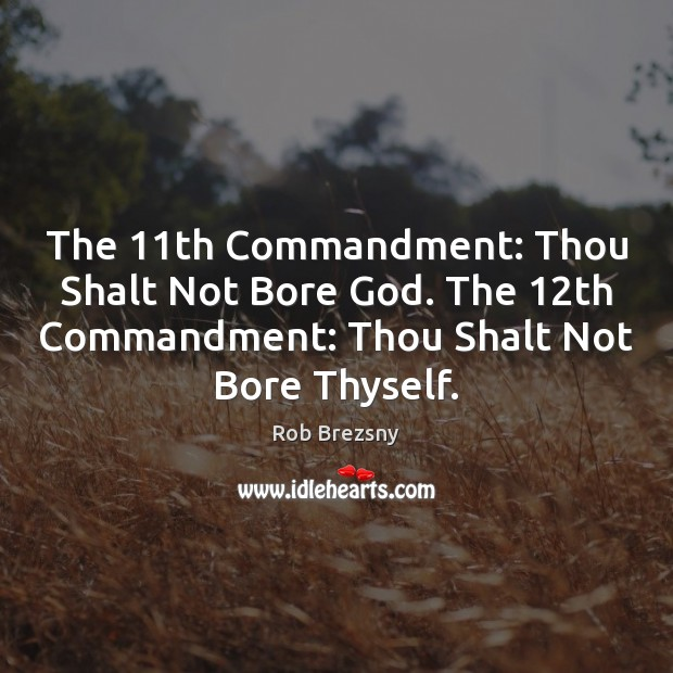 The 11th Commandment: Thou Shalt Not Bore God. The 12th Commandment: Thou Rob Brezsny Picture Quote