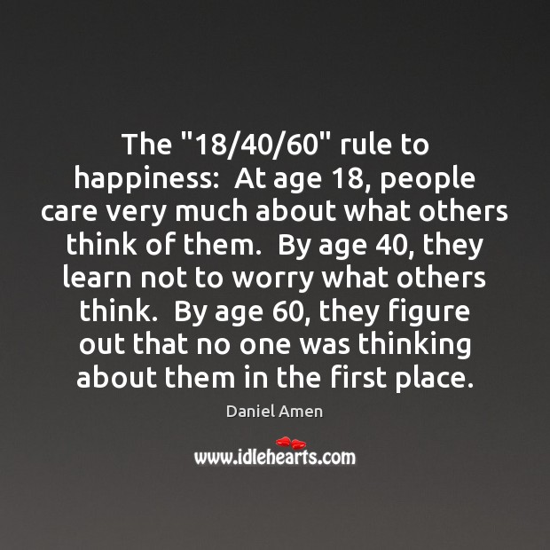 """The """"18/40/60"""" rule to happiness:  At age 18, people care very much about what Image"""
