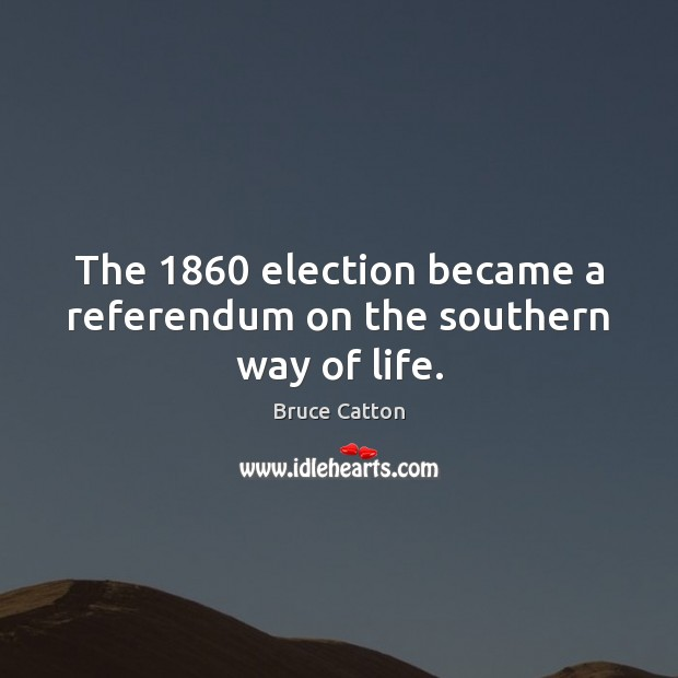 The 1860 election became a referendum on the southern way of life. Image