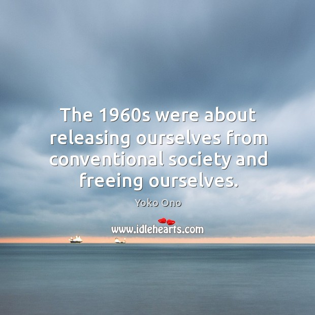 The 1960s were about releasing ourselves from conventional society and freeing ourselves. Image