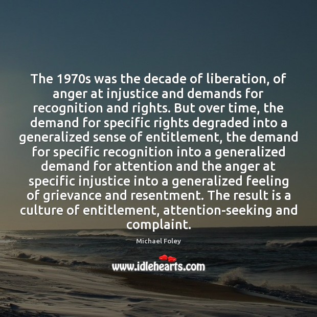 Image, The 1970s was the decade of liberation, of anger at injustice and
