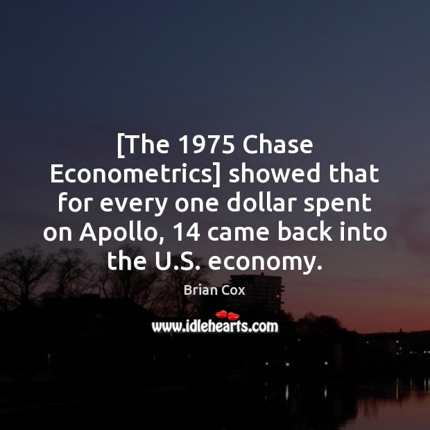 Image, [The 1975 Chase Econometrics] showed that for every one dollar spent on Apollo, 14