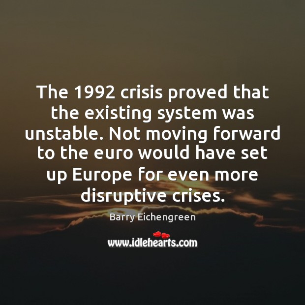 Image, The 1992 crisis proved that the existing system was unstable. Not moving forward