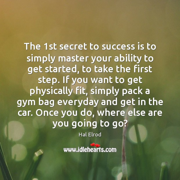 The 1st secret to success is to simply master your ability to Image