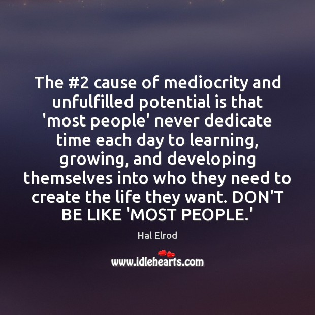 The #2 cause of mediocrity and unfulfilled potential is that 'most people' never Hal Elrod Picture Quote