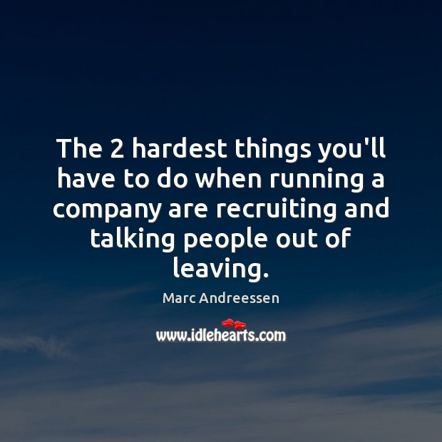 The 2 hardest things you'll have to do when running a company are Marc Andreessen Picture Quote