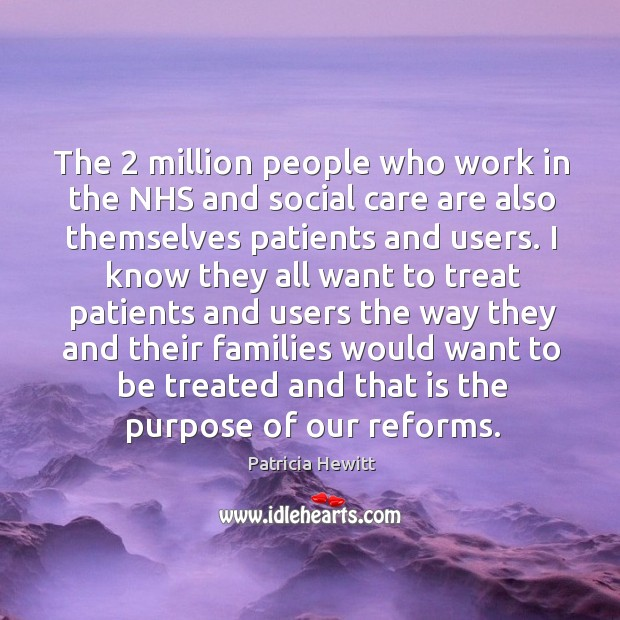 The 2 million people who work in the nhs and social care are also themselves patients and users. Image