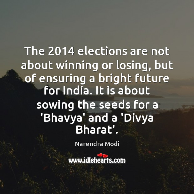 The 2014 elections are not about winning or losing, but of ensuring a Narendra Modi Picture Quote