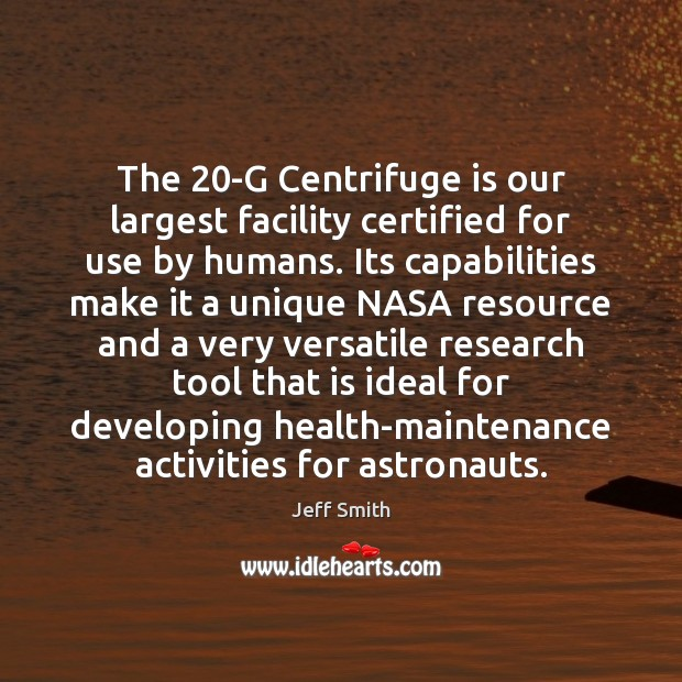 Image, The 20-G Centrifuge is our largest facility certified for use by humans.