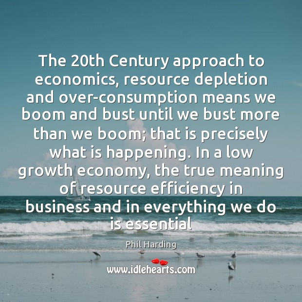 The 20th Century approach to economics, resource depletion and over-consumption means we Image