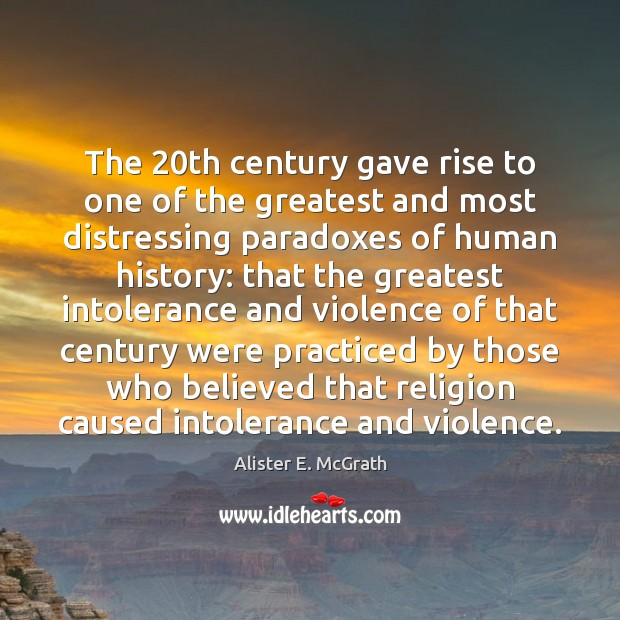 The 20th century gave rise to one of the greatest and most Alister E. McGrath Picture Quote