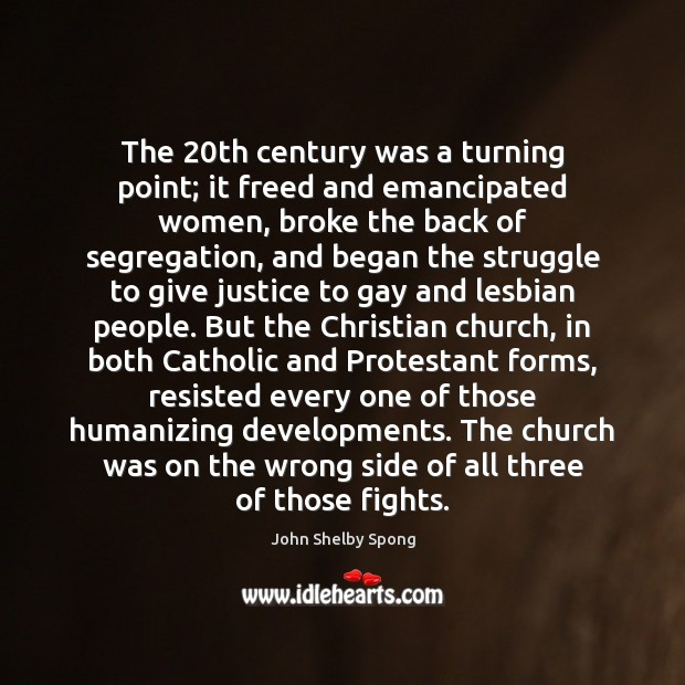 The 20th century was a turning point; it freed and emancipated women, John Shelby Spong Picture Quote