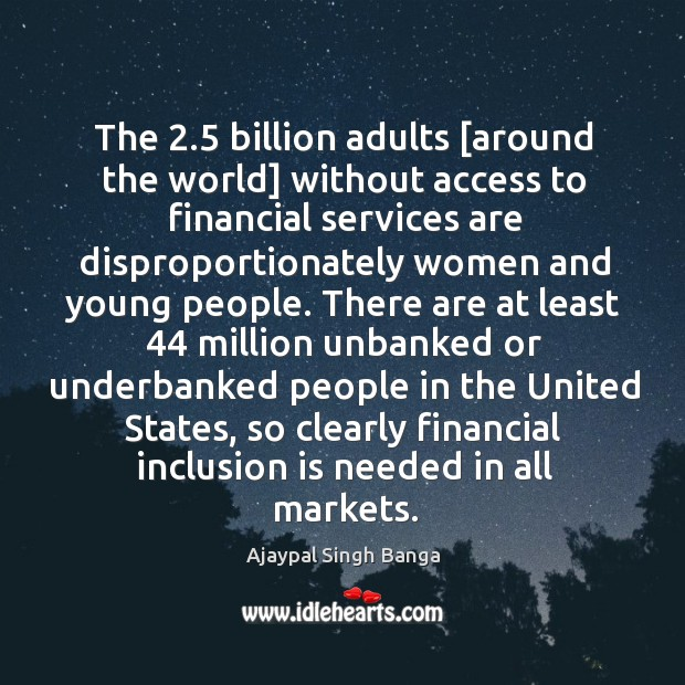 Image, The 2.5 billion adults [around the world] without access to financial services are