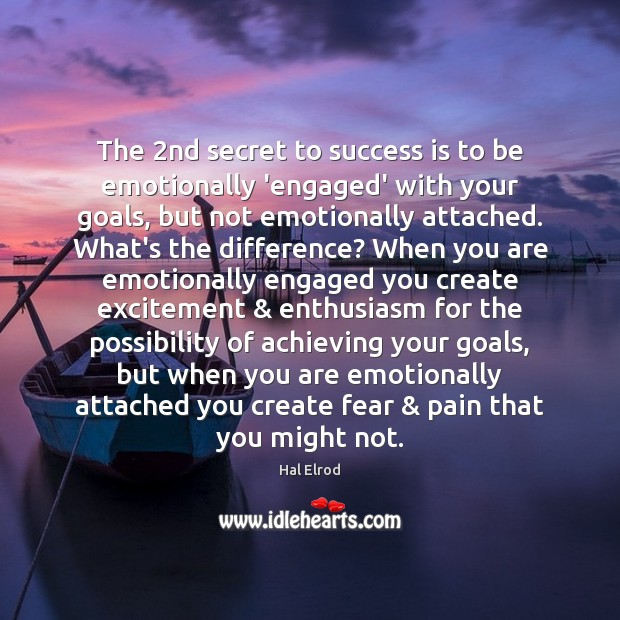 The 2nd secret to success is to be emotionally 'engaged' with your Hal Elrod Picture Quote