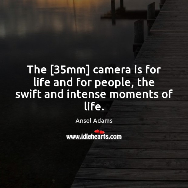 Image, The [35mm] camera is for life and for people, the swift and intense moments of life.