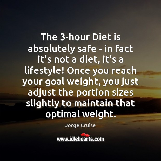 The 3-hour Diet is absolutely safe – in fact it's not a Diet Quotes Image