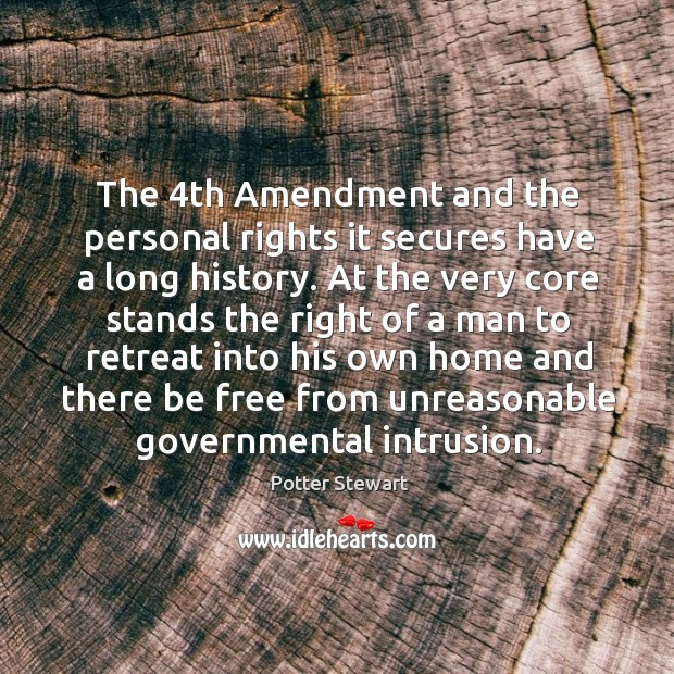 The 4th amendment and the personal rights it secures have a long history. Potter Stewart Picture Quote