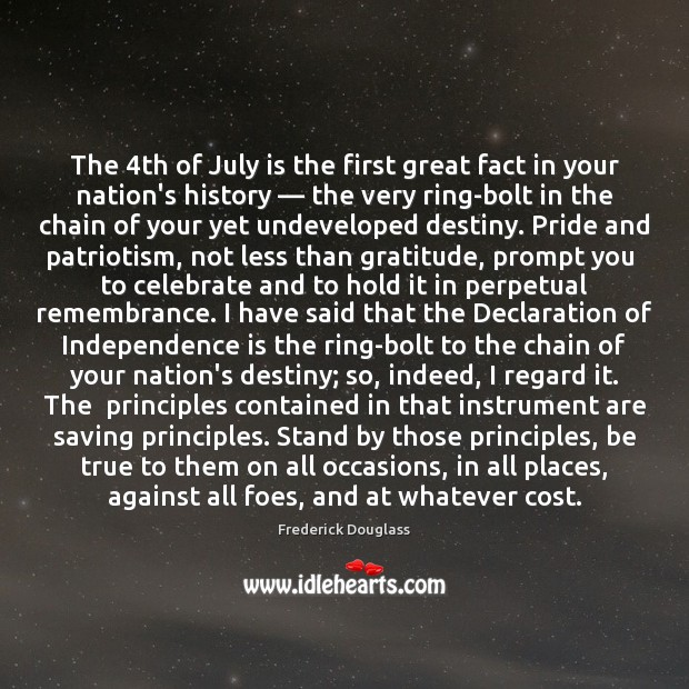 The 4th of July is the first great fact in your nation's Independence Quotes Image