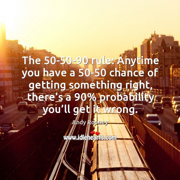 Image, The 50-50-90 rule: anytime you have a 50-50 chance of getting something right