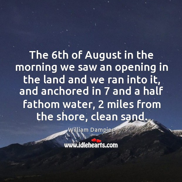 The 6th of august in the morning we saw an opening in the land and we ran into it Image
