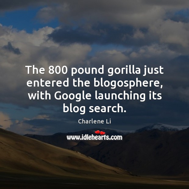 Image, The 800 pound gorilla just entered the blogosphere, with Google launching its blog search.