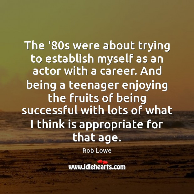 Image, The '80s were about trying to establish myself as an actor
