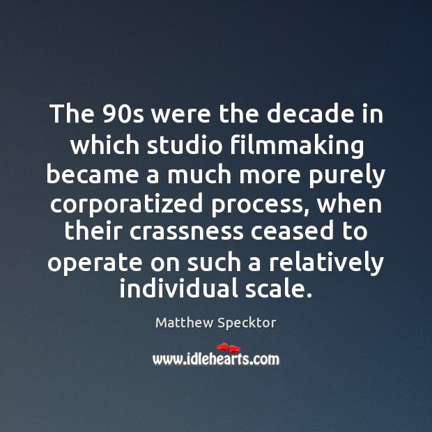 Image, The 90s were the decade in which studio filmmaking became a much