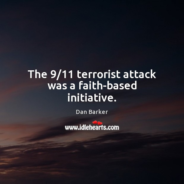 Image, The 9/11 terrorist attack was a faith-based initiative.