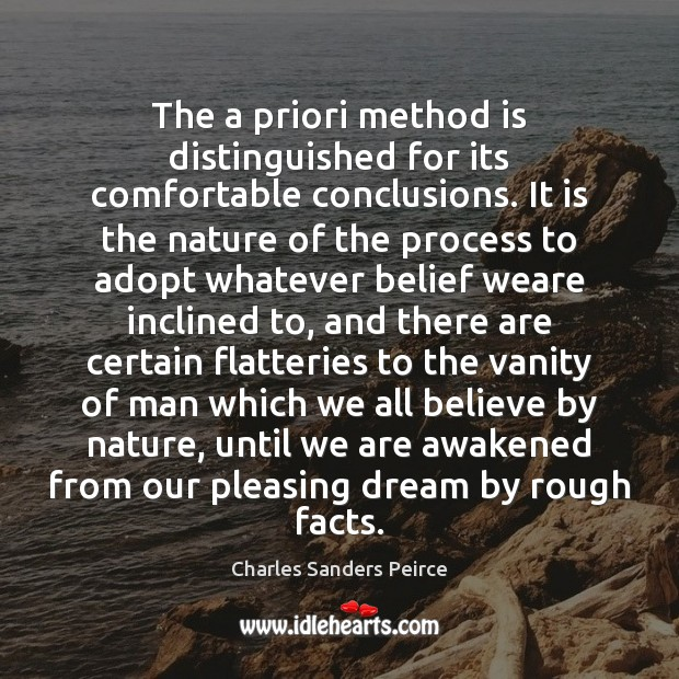 The a priori method is distinguished for its comfortable conclusions. It is Charles Sanders Peirce Picture Quote