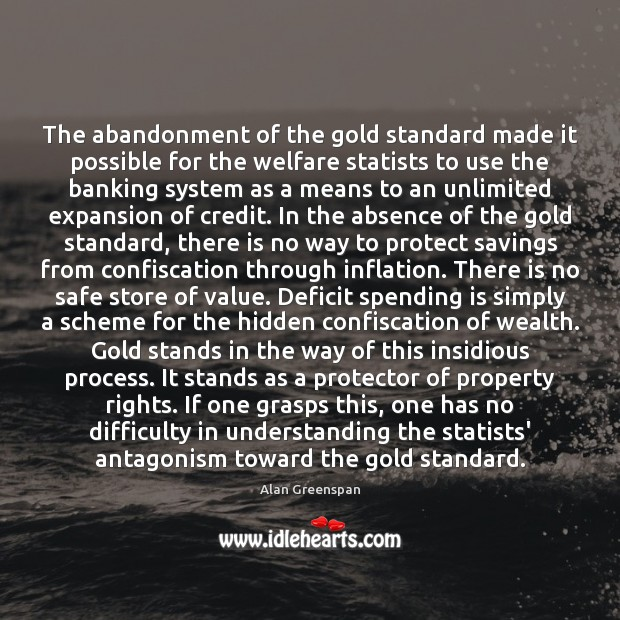 The abandonment of the gold standard made it possible for the welfare Alan Greenspan Picture Quote
